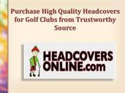 Purchase Quality Headcovers for Golf Clubs from Trustworthy Source