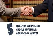 5 Qualities Every Client Should Have While Consulting A Lawyer