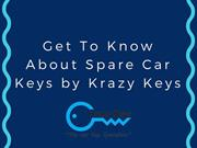 Get To Know About Spare Car Keys by Krazy Keys