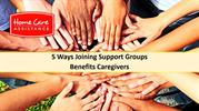 5 Ways Joining Support Groups Benefits Caregivers