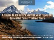 5 Things to Do Before Leaving your House for Torres Del Paine Trekking