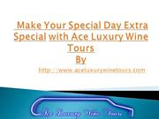 Make Your Special Day Extra Special with Ace Luxury Wine Tours