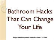 Bathroom Hacks that can change your life