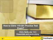1Y0-351 Practice Test How to Pass Citrix 1Y0-351 Exam Dumps