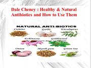 Dale Cheney - Healthy & Natural Antibiotics and How to Use Them