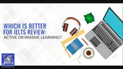 Which is better for IELTS Review: Active of Passive Learning?