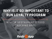 WHY IS IT SO IMPORTANT TO RUN LOYALTY PROGRAM IN YOUR RESTAURANTS FOOD