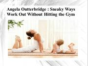 Angela Outterbridge - Sneaky Ways Work Out Without Hitting the Gym