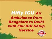 Hifly ICU Air Ambulance from Bangalore to Delhi with Full ICU Setup Se
