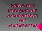USING THE DEGREES OF COMPARISON OF ADJECTIVES