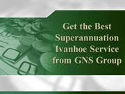 Get The Best Superannuation Ivanhoe Service from GNS Group