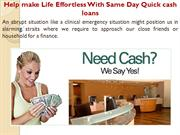 Help make Life Effortless With Same Day Quick cash loans