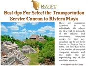 Best tips For Select the Transportation Service Cancun to Riviera Maya