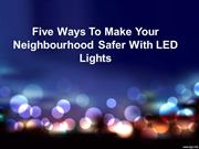 Five ways to make your neighbourhood safer with LED lights