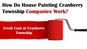 How Do House Painting Cranberry Township Companies Work