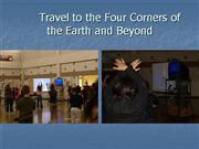 Travel to the Four Corners of the Earth