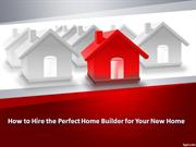 How to Hire the Perfect Home Builder for Your New Home