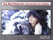 The Best Winter Fur Accessories by Amifur