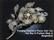 Trending Jewellery Pieces that You Can Buy in Fashion Shop in Banglade
