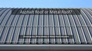 Asphalt Roof or Metal Roof