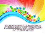 PHARMACEUTICAL CALIBRATION, QUALIFICATION AND VALIDATION: AN OVERVIEW