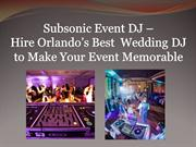 Subsonic Event  Orlando's Best Wedding DJ to Make Your Event Memorable