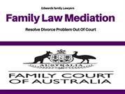 Family Law Mediation- Resolve Divorce Problem Out Of Court