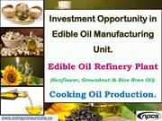 Investment Opportunity in Edible Oil Manufacturing Unit.