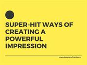 Super-hit Ways of Creating a Powerful Impression