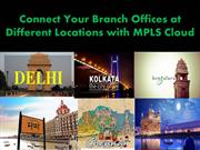 Connect Your Branch Offices at Different Locations with MPLS Cloud