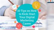 10 Tips on How to Kick-Start Your Digital Marketing Career