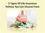 5 Types Of Life Insurance Policies You Can Choose From