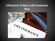 6 Reasons To Buy a Life Insurance Plan