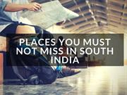 Places You Must Not Miss In South India