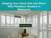 Keeping Your Home Safe and Warm With Plantation Shutters in Melbourne