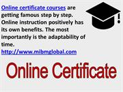 Since the courses are online certificate courses MIBM GLOBAL