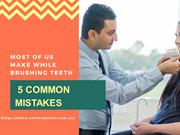 5 Comman Mistake-While Brushing Teeth