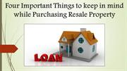 Four important things to keep in mind while purchasing resale property