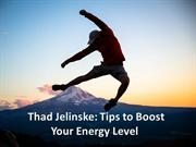 Thad Jelinske - Tips to Boost Your Energy Level