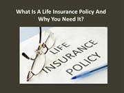 Life Insurance Policy -What Is A Life Insurance & Why You Need It?