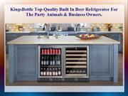 KingsBottle Top-Quality Built In Beer Refrigerator For The Party Anima