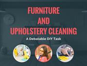 Furniture and Upholstery Cleaning - A Debatable DIY Task
