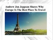 Andrew Jon Jeppson shares Why Europe Is The Best Place To Travel