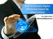 Digital Marketing Expert By Adam Umerji