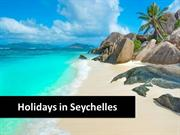 Visit Some Attractive Places with Cheap Holidays to Seychelles