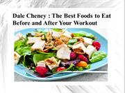 Dale Cheney - The Best Foods to Eat Before and After Your Workout