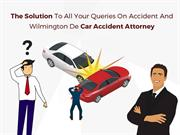 The Solution To All Your Queries On Accident And Car Accident Attorney