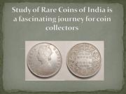 Study of Rare Coins of India is a fascinating journey for coin collect