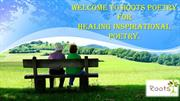 Welcome to Roots Poetryfor Healing inspirational poetry.