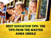 Best Education Tips- The Tips From The Master Adma Umerji